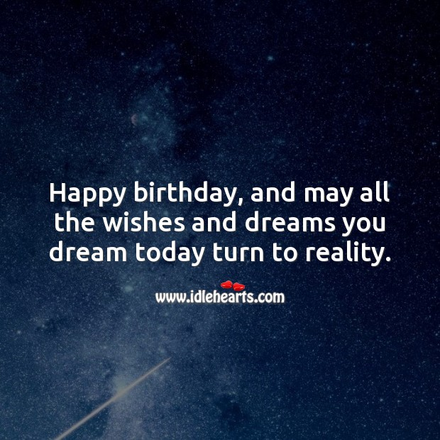 Happy birthday, and may all the dreams you dream today turn to reality. Reality Quotes Image