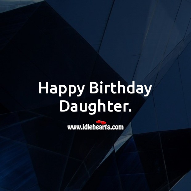 Happy Birthday Daughter. Birthday Messages for Daughter Image