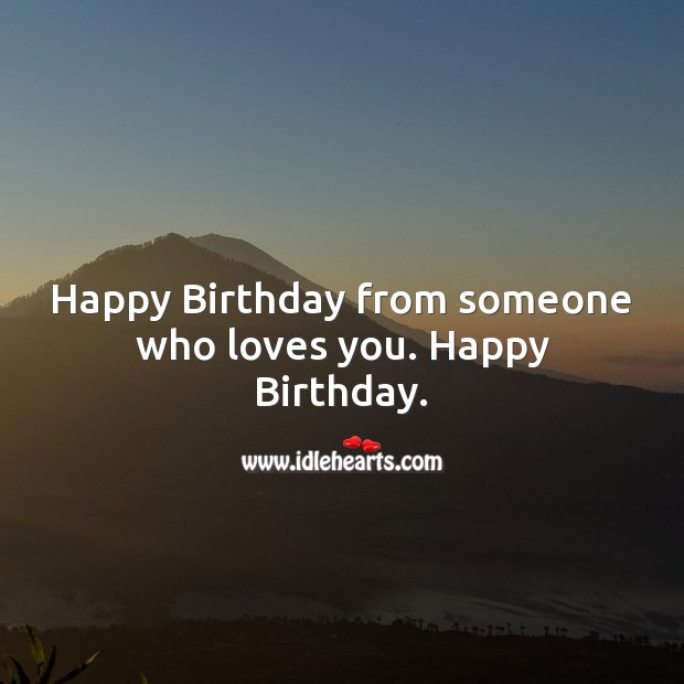 Happy birthday from someone who loves you. Image