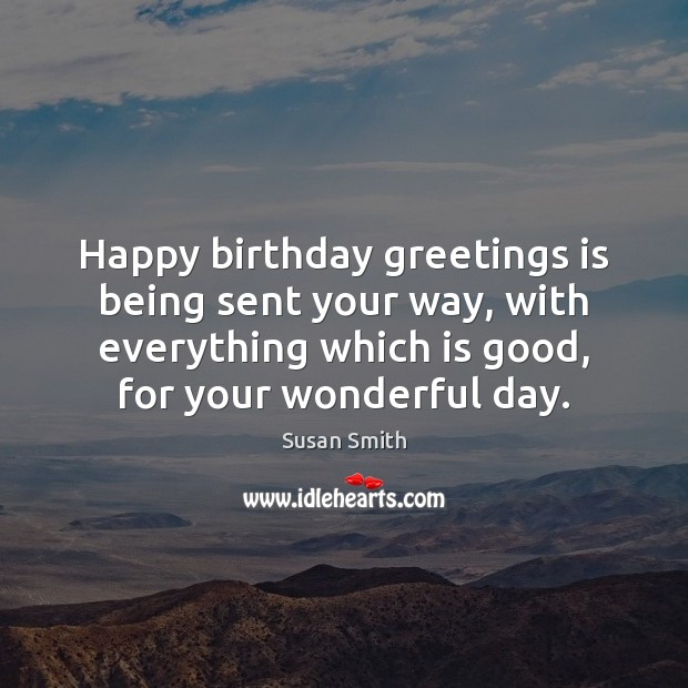 Happy birthday greetings is being sent your way, with everything which is Image