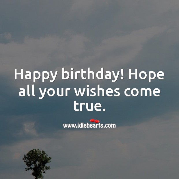 Happy birthday! Hope all your wishes come true. Happy Birthday Wishes Image