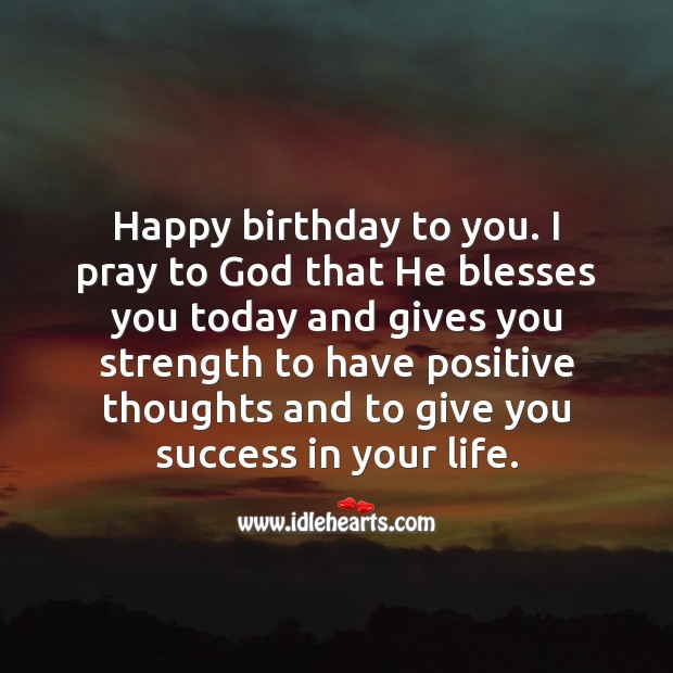 Happy birthday! I pray to God that He blesses you today and gives you strength. Religious Birthday Messages Image