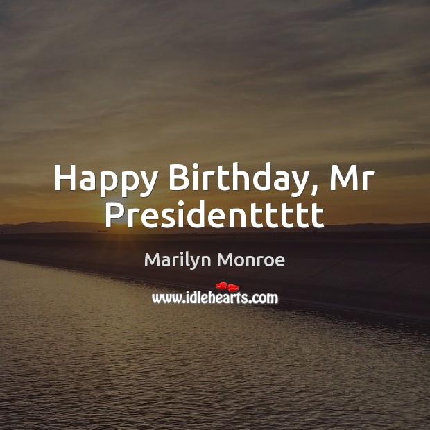 Image, Happy Birthday, Mr Presidenttttt