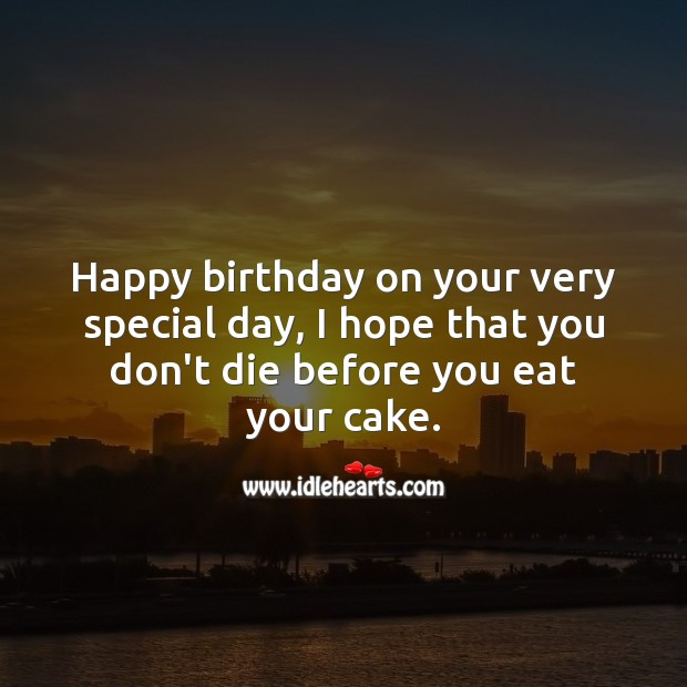 Happy birthday on your very special day. Funny Birthday Messages Image