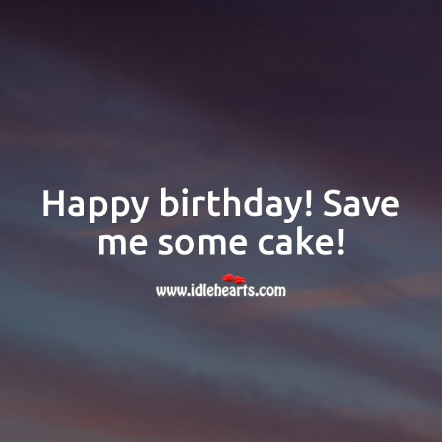 Happy birthday! Save me some cake! Image