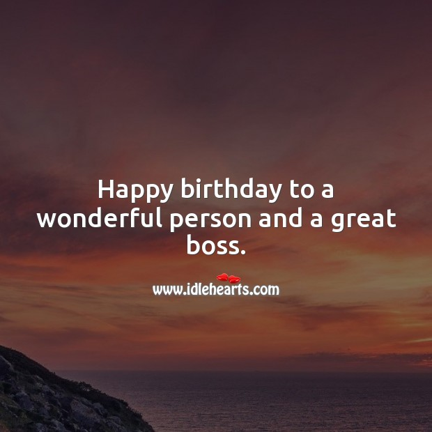 Happy birthday to a wonderful person and a great boss. Birthday Messages for Boss Image