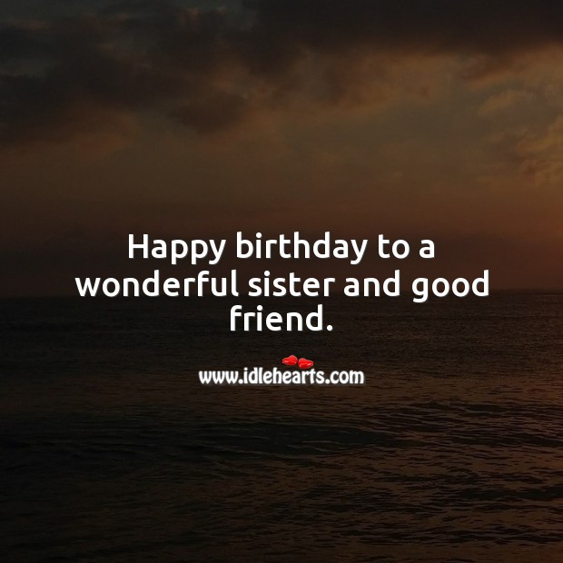 Happy birthday to a wonderful sister and good friend. Birthday Messages for Sister Image