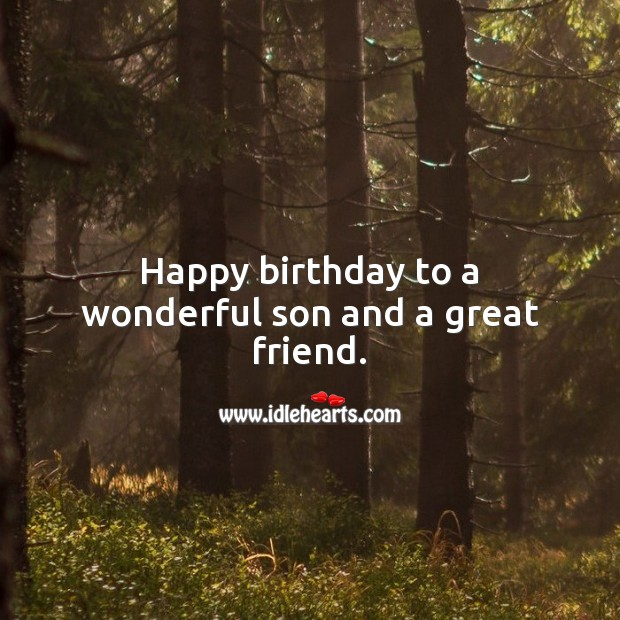 Happy birthday to a wonderful son and a great friend. Birthday Messages for Son Image