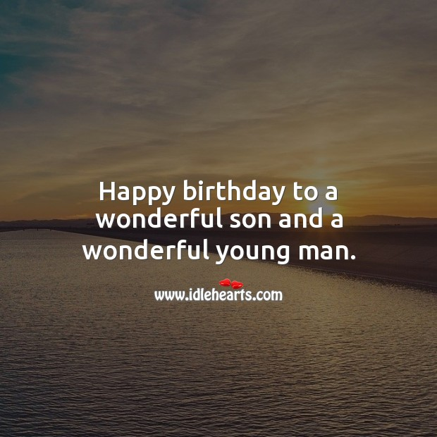 Happy birthday to a wonderful son and a wonderful young man. Birthday Messages for Son Image