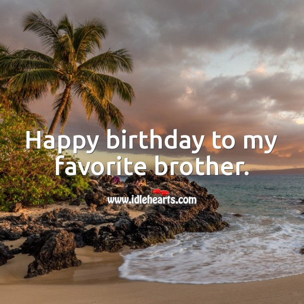 Happy birthday to my favorite brother. Birthday Messages for Brother Image