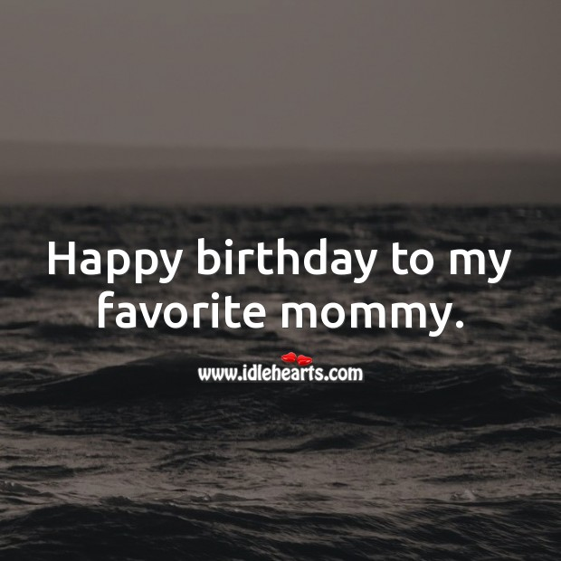 Happy birthday to my favorite mommy. Birthday Messages for Mom Image