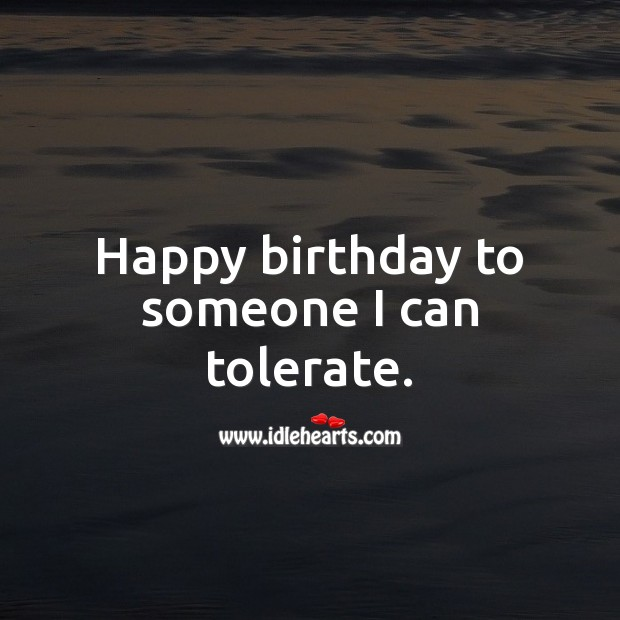 Happy birthday to someone I can tolerate. Birthday Messages for Friend Image