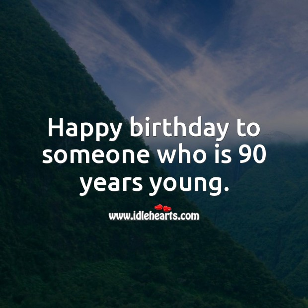 Happy birthday to someone who is 90 years young. 90th Birthday Messages Image