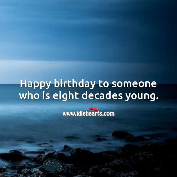 Happy birthday to someone who is eight decades young. 80th Birthday Messages Image