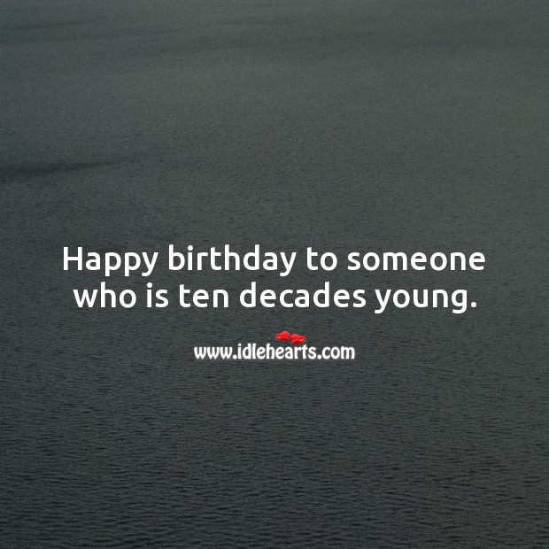Happy birthday to someone who is ten decades young. Image