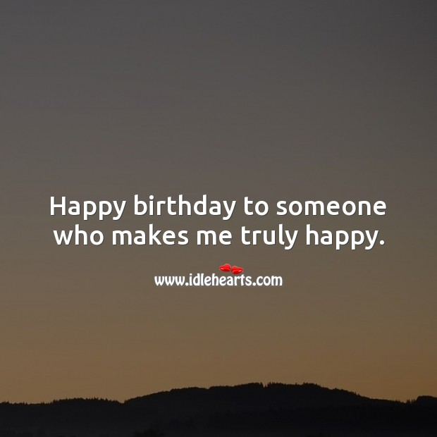 Image, Happy birthday to someone who makes me truly happy.
