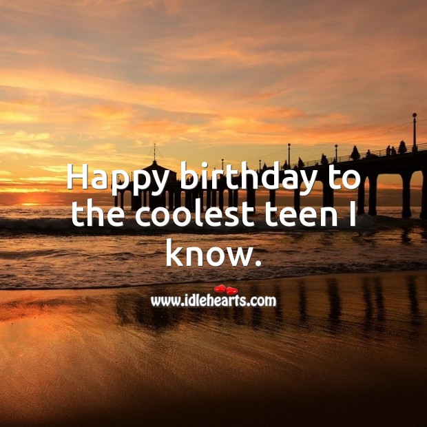 Happy birthday to the coolest teen I know. Teen Quotes Image