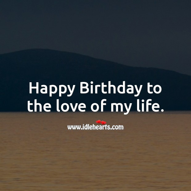 Happy Birthday to the love of my life. Birthday Messages for Wife Image