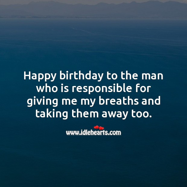 Happy birthday to the man who is responsible for my breaths. Happy Birthday Messages Image