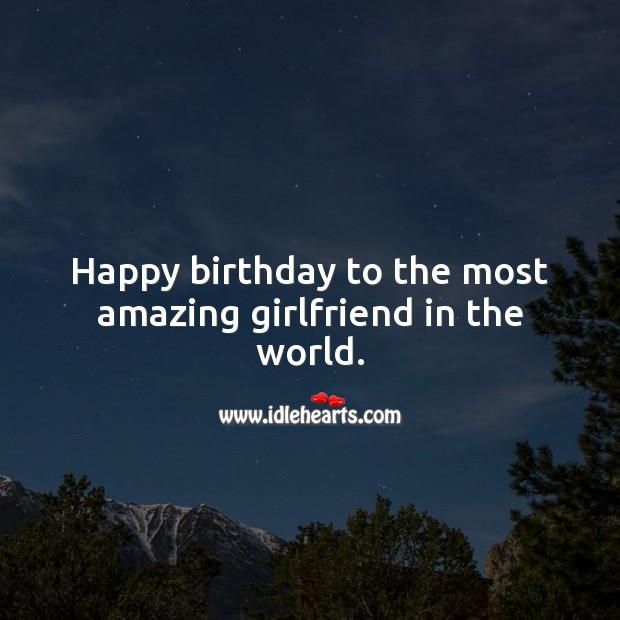 Happy birthday to the most amazing girlfriend in the world. Birthday Wishes for Girlfriend Image