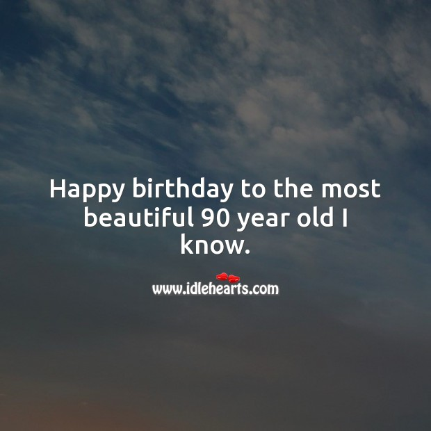 Happy birthday to the most beautiful 90 year old I know. 90th Birthday Messages Image