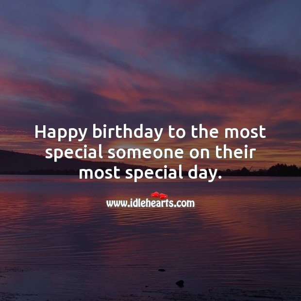 Happy birthday to the most special someone on their most special day. Image