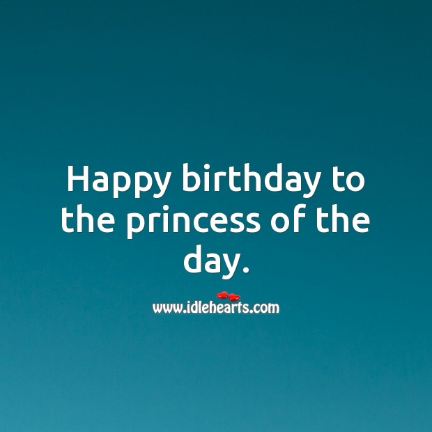 Happy birthday to the princess of the day. Birthday Messages for Kids Image
