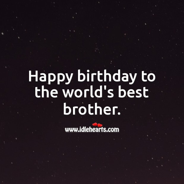 Happy birthday to the world's best brother. Brother Quotes Image