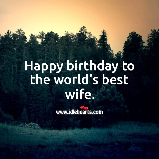 Happy birthday to the world's best wife. Birthday Messages for Wife Image