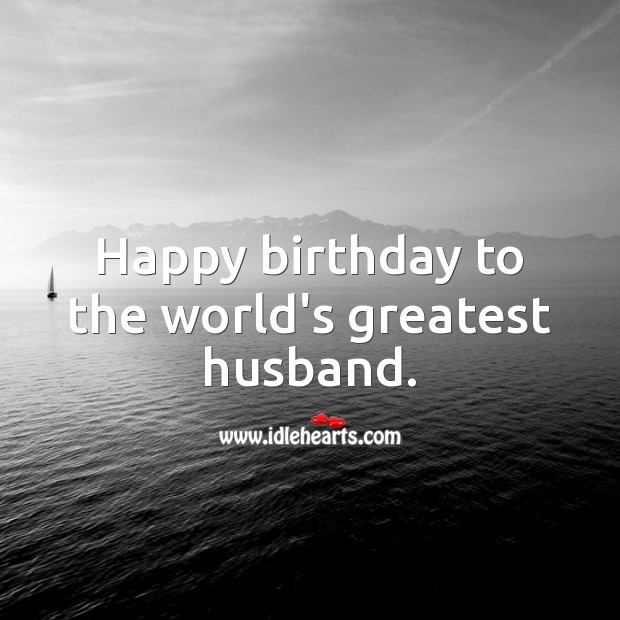 Happy birthday to the world's greatest husband. Birthday Wishes for Husband Image