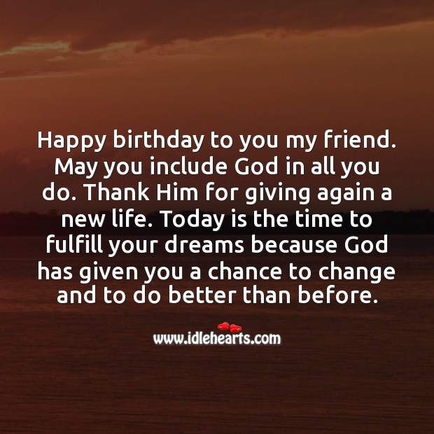 Happy birthday to you my friend. May you include God in all you do. Religious Birthday Messages Image