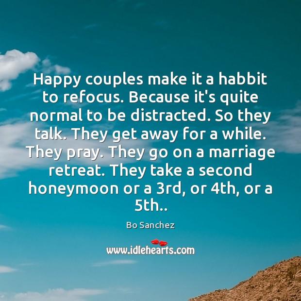 Happy couples make it a habbit to refocus. Because it's quite normal Bo Sanchez Picture Quote