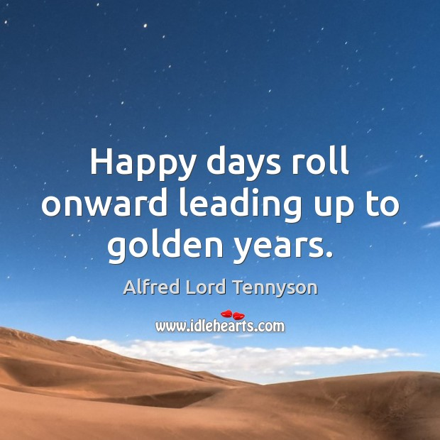 Image, Happy days roll onward leading up to golden years.