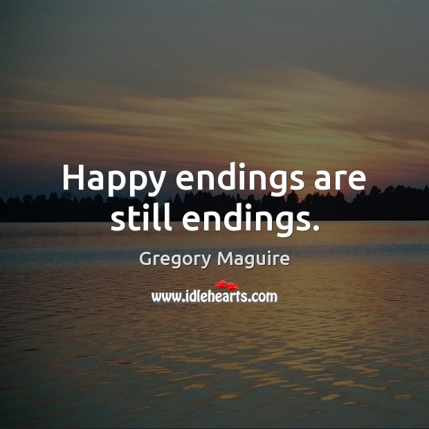 Image, Happy endings are still endings.