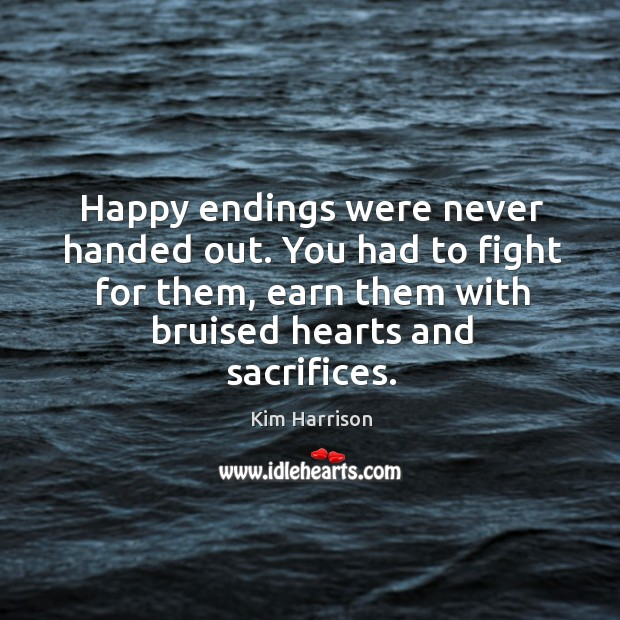 Image, Happy endings were never handed out. You had to fight for them,