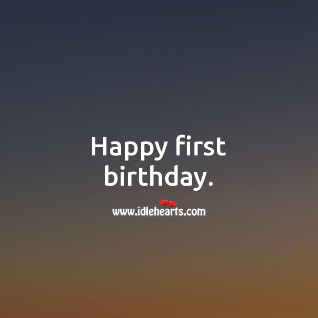 Happy first birthday. 1st Birthday Messages Image