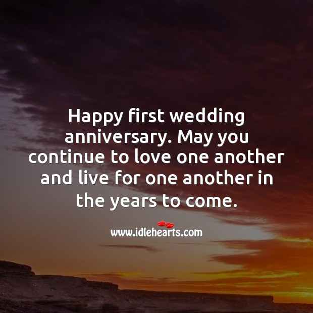 Happy first wedding anniversary. May you continue to love one another. Happy First Anniversary Messages Image