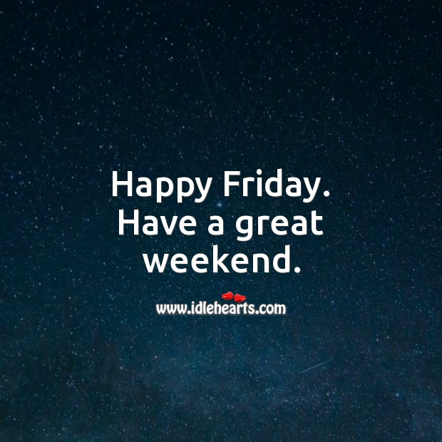 Happy Friday. Have a great weekend. Friday Quotes Image