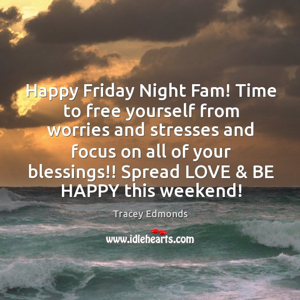 Happy Friday Night Fam! Time to free yourself from worries and stresses Friday Quotes Image