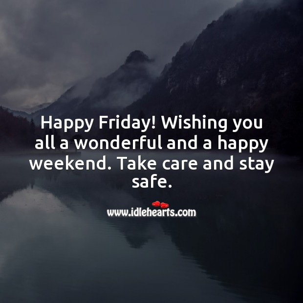 Happy Friday! Wishing you all a wonderful and a happy weekend. Friday Quotes Image