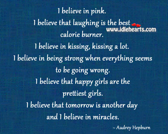 I Believe That Happy Girls Are The Prettiest Girls.