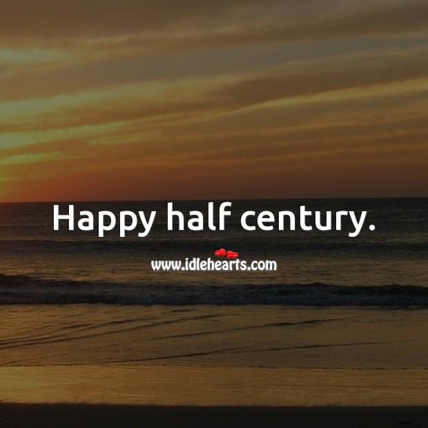 Happy half century. 50th Birthday Messages Image