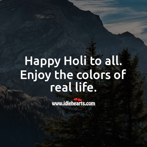 Image, Happy holi to all. Enjoy the colors of real life.