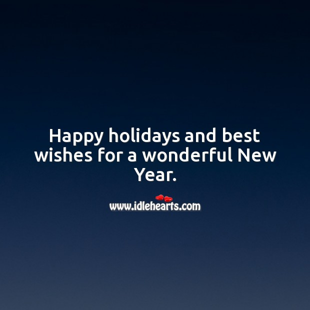 Happy holidays and best wishes for a wonderful New Year. Holiday Messages Image