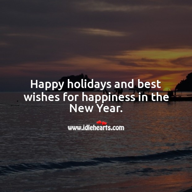 Happy holidays and best wishes for happiness in the New Year. Happy New Year Messages Image