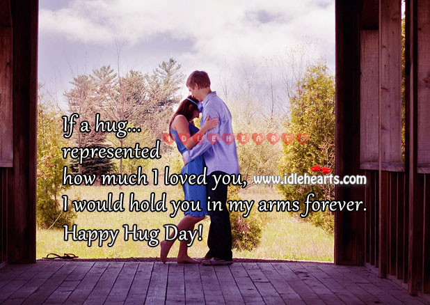 Happy Hug Day – Hug them tight and never let them go. Hug Quotes Image