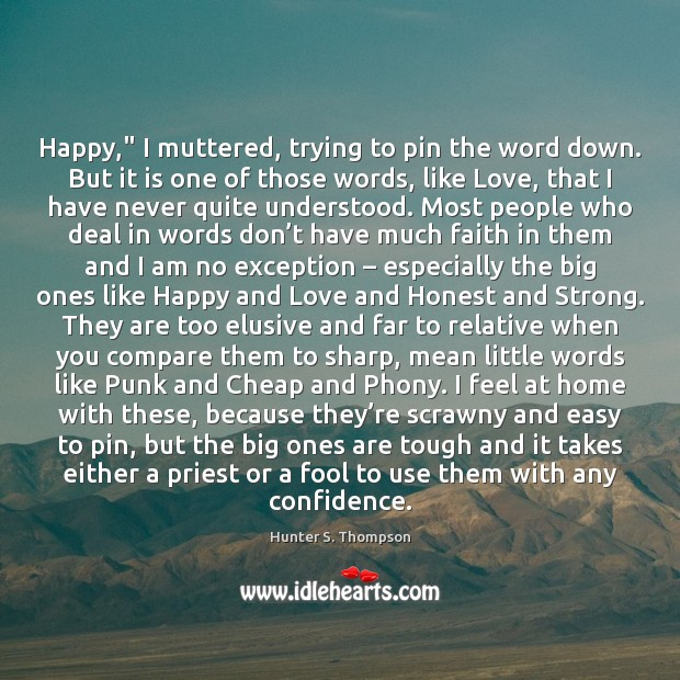 """Happy,"""" I muttered, trying to pin the word down. But it is Hunter S. Thompson Picture Quote"""