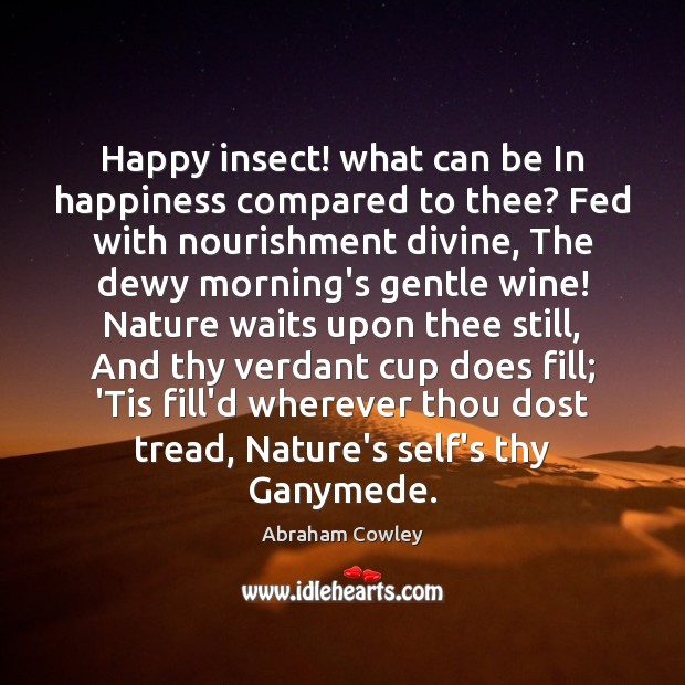Image, Happy insect! what can be In happiness compared to thee? Fed with