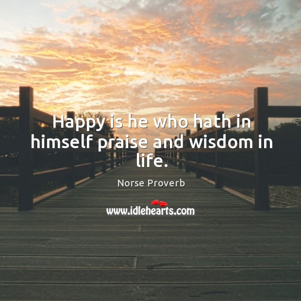 Happy is he who hath in himself praise and wisdom in life. Norse Proverbs Image