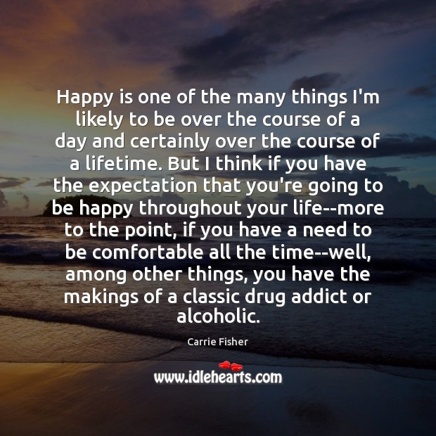 Happy is one of the many things I'm likely to be over Carrie Fisher Picture Quote